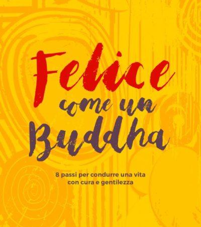 Felice come un Buddha, un libro per rinnovare l'amicizia con se stessi